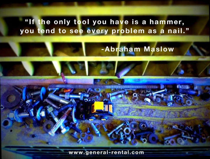 """if the only tool you have is a hammer, you tend to see every problem as a nail"""